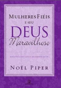 EU LI | Mulheres Fiéis e Seu Deus Maravilhoso, de Noël Piper